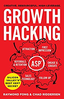 Growth Hacking Silicon Valley's Best Kept Secret by Raymond Fong and Chad Riddersen