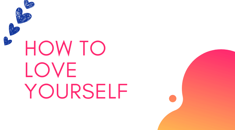 How to Learn to Love Yourself ,How to Love Yourself