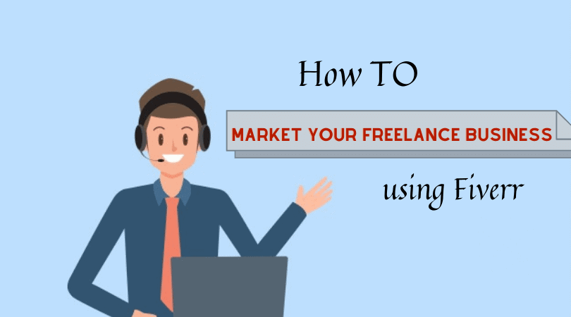 10 Best Ways to Market Your Freelance Business using Fiverr